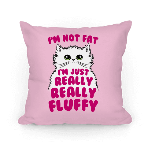 pillow14in-whi-z1-t-i-m-not-fat-i-m-just-really-really-fluffy